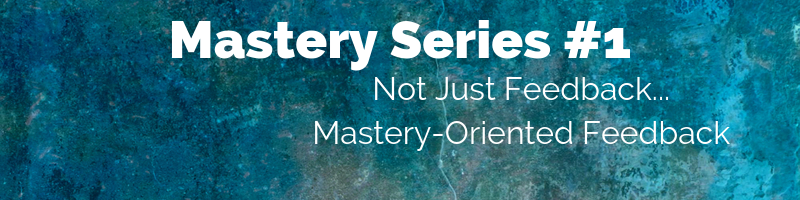Mastery Series 1 - Not just feedback - mastery-oriented feedback