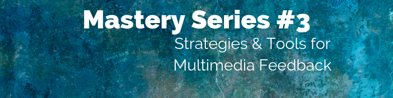 Mastery Series 3 - Strategies and Tools for Multimedia Feedback