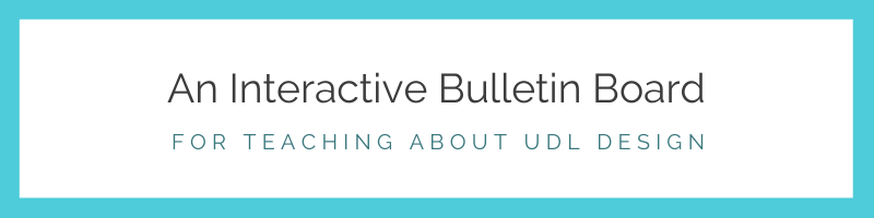 An Interactive Bulletin Board: For Teaching about UDL Design