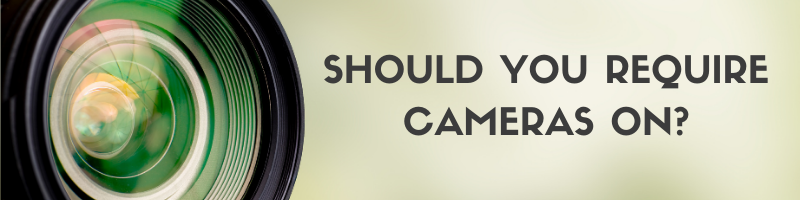 Blog: Should you require cameras on?