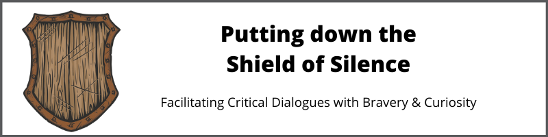 Putting down the shield of silence: facilitating critical dialogues with bravery and curiosity